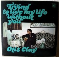"Otis Clay - Trying To Live My Life Without You - Coloured 12"" Vinyl - [RSD 2014 Ltd. Ed.] *"